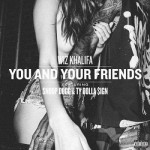 """Wiz Khalifa – Feat. Snoop Dogg & Ty Dolla $ign """"You & Your Friends""""."""