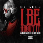 "DJ Self Ft Vado, Maino, Big Bz and Uncle Murda  – ""I Be About It""."