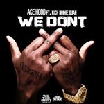 "Ace Hood feat. Rich Homie Quan ""We Don't"" (New Music)."