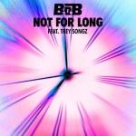 "B.o.B Ft. Trey Songz ""Not For Long"" (New Music)."