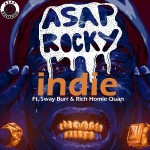 "A$AP Rocky Ft. Sway Burr, Rich Homie Quan ""Indie"" (New Music)."