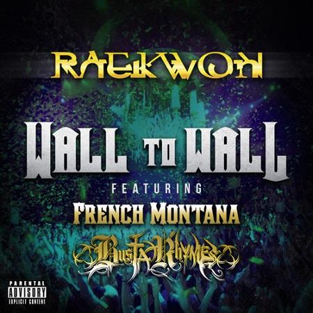 Raekwon Ft French Montana & Busta Rhymes – Wall To Wall