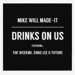 Mike Will Made It  Drinks On Us Ft. The Weeknd, Swae Lee & Future.