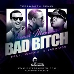 French Montana Ft. Jeremih & Jadakiss Bad B*tch (Ted Smooth Remix)