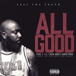 "Trae Tha Truth ft. Rick Ross, T.I. & Audio Push ""All Good""."