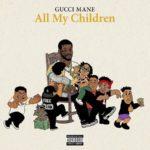 "New Music: Gucci Mane ""All My Children""."
