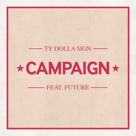 New Music Ty Dolla $ign Ft. Future Campaign