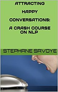 ATTRACTING HAPPY CONVERSATIONS- A CRASH COURSE ON NLP