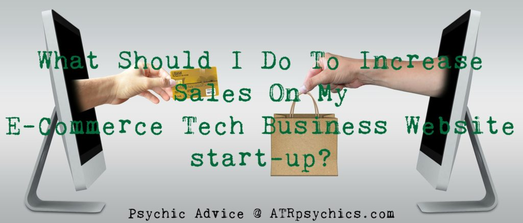 What Should I Do To Increase Sales On My  E-Commerce Tech Business Website start-up?