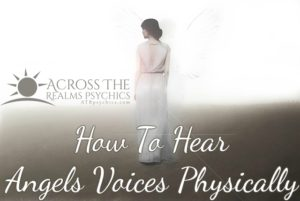 How Can I Learn To Communicate with Angels and Hear Angels Physically?