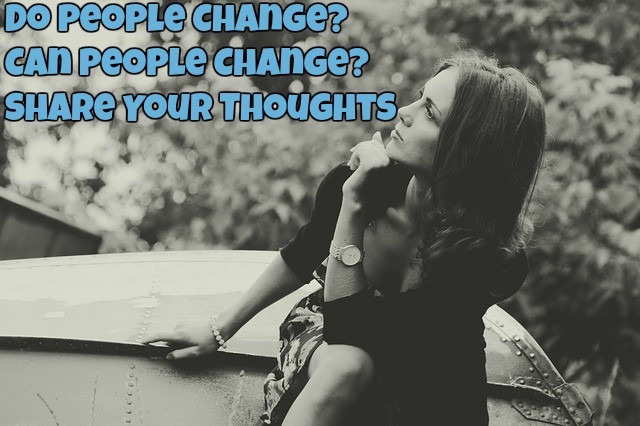 Do People Change? Can People Change? Share Your Thoughts