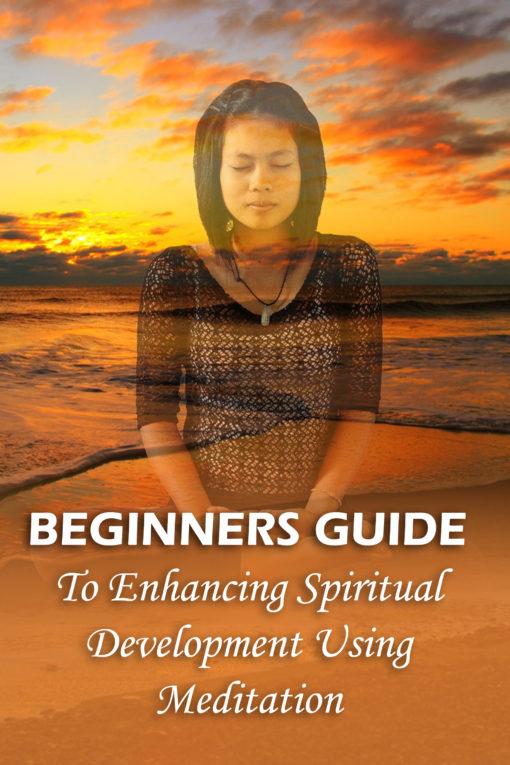 Beginners Guide To Enhancing Spiritual Development Using Meditation