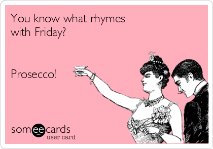 you-know-what-rhymes-with-friday-prosecco-8a5c6
