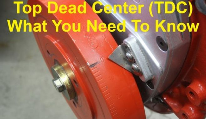 Top Dead Center (TDC) What Do You Need To Know