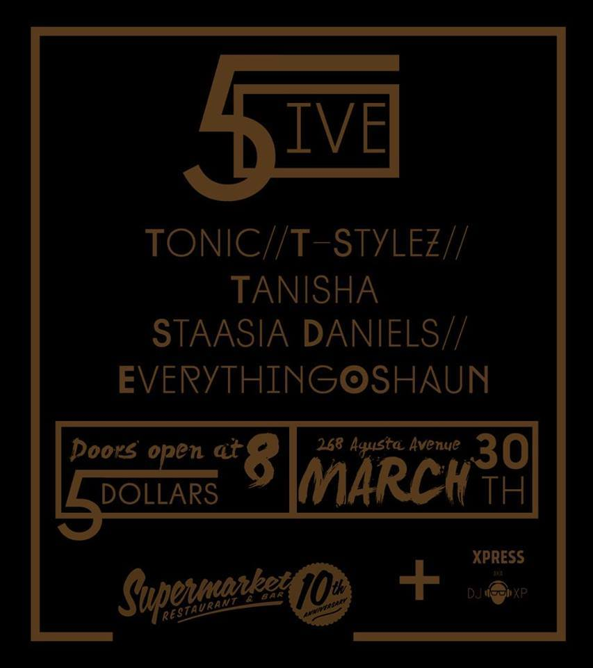 5IVE five T Stylez // Tonic // Tanisha // Staasia Daniels // EverythingOshaun - Wednesday March 30 at The Supermarket Toronto 6ix dot talent independent artists