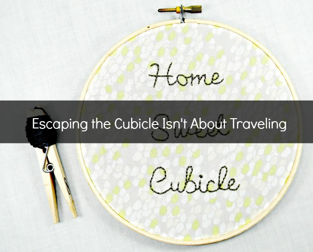 escaping-the-cubicle-isnt-about-traveling