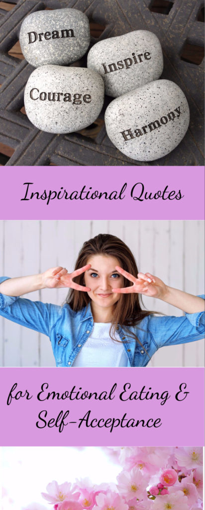 Inspirational quotes for emotional eating, self-acceptance and diet motivation. Reach your goals with these boosts to your mental outlook.