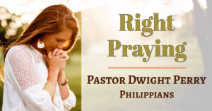 Right Praying - How to Pray Biblically