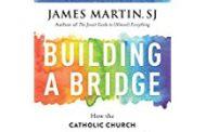 Building A Bridge by James Martin, SJ