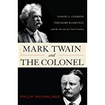 Mark Twain and the Colonel: Samuel L. Clemens, Theodore Roosevelt, and the Arrival of a New Century
