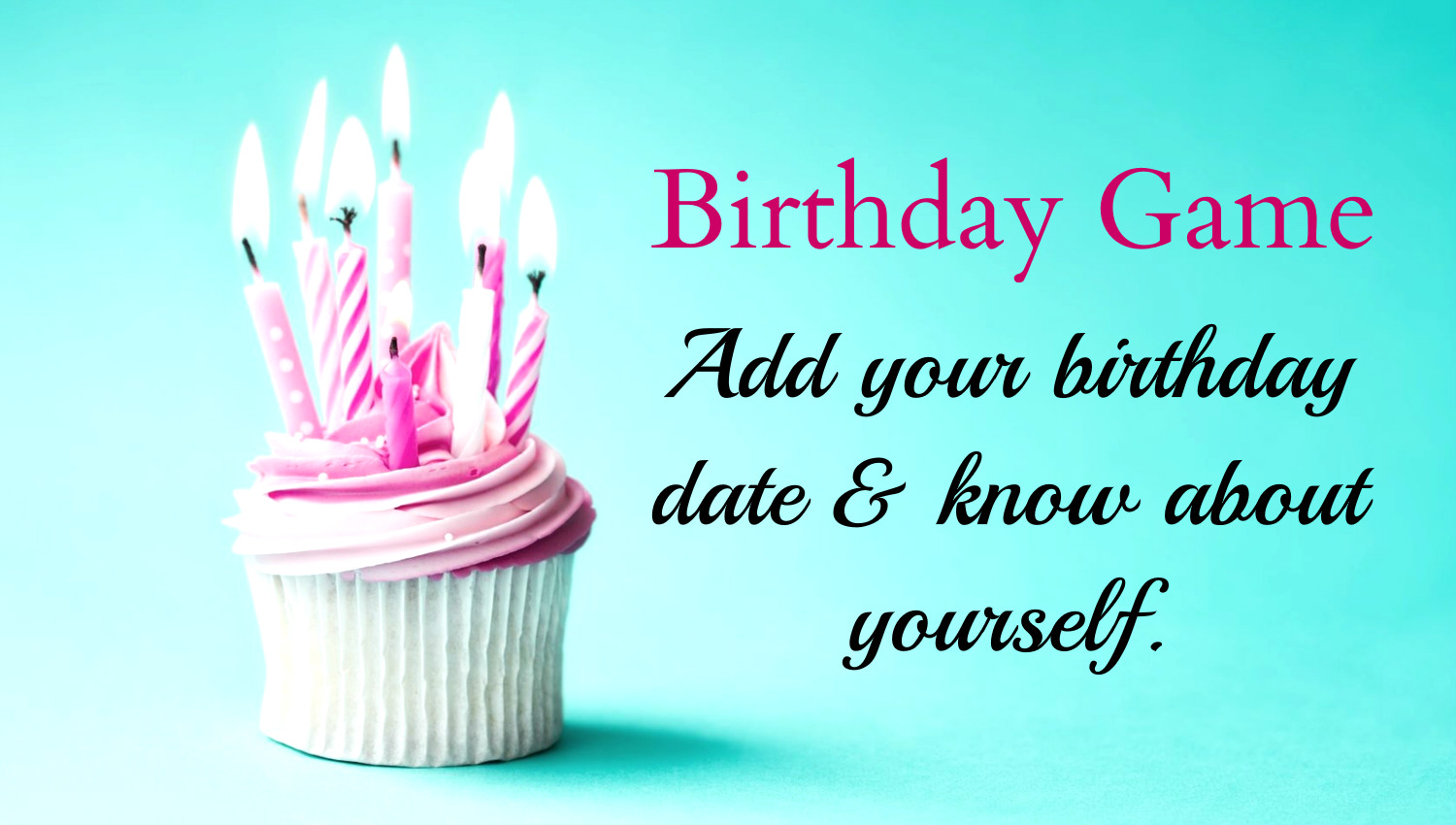 Birthday Game : Add Your Birthday Date & Know About Yourself. 2