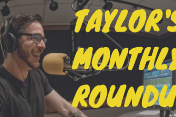Taylor's Monthly Roundup