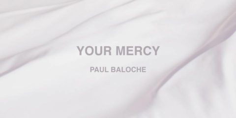Video: Paul Baloche - Your Mercy; Album Out 10/7