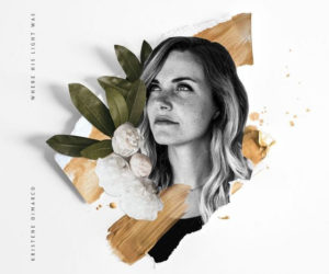 Bethel Music's Kristene DiMarco To Unveil Vibrant New Album, Where His Light Was, On Sept. 22