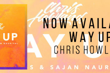 Chris Howland Releases New Single Way Up Feat. CASS & Sajan Nauriyal