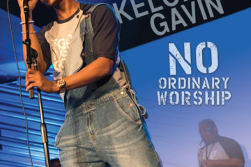 KELONATE GAVIN RELEASES NEW RADIO SINGLE AND OFFICIAL MUSIC VIDEO NO ORDINARY WORSHIP