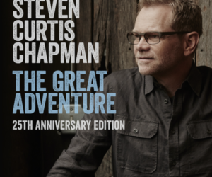Steven Curtis Chapman Releases 25th Anniversary Edition Of The Great Adventure