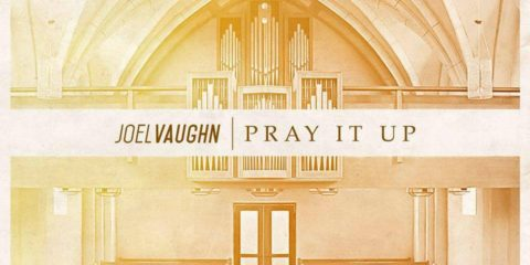 Joel Vaughn Releases New Single 'Pray It Up'