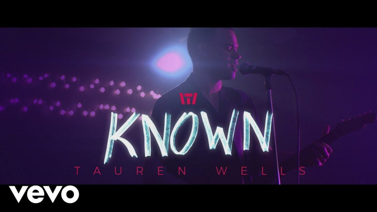 Tauren Wells Releases Music Video for Known