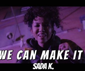 Sada K Declares We Can Make It With New Video