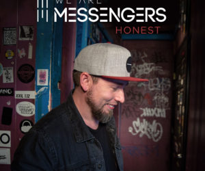 We Are Messengers Gets Honest With New EP & Reveal New Single - We Are Messengers Celebrates 'Honest' First Week, Wraps 'Hits Deep Tour'