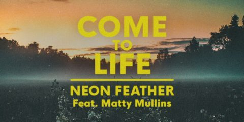 Audio: Neon Feather Releases Single Come To Life ft. Matty Mullins
