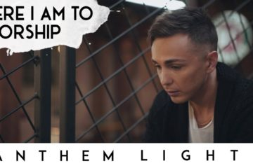 Anthem Lights Release Beautiful Cover Video of Here I Am to Worship