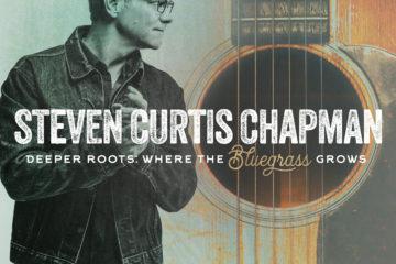 Steven Curtis Chapman Announces Deeper Roots: Where The Bluegrass Grows