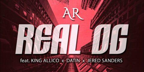 Audio: AR - Real OG (feat. King Allico, Datin & Jered Sanders)