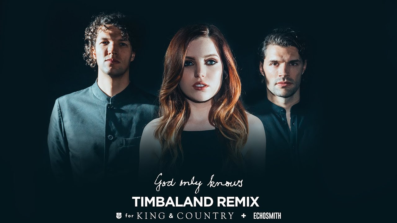 for KING & COUNTRY teams up with Echosmith & Timbaland for God Only Knows Remix - God Only Knows [Timbaland Remix] by for KING & COUNTRY + Echosmith (Official Lyric Video) - The Mossy Mosaic: June 2019