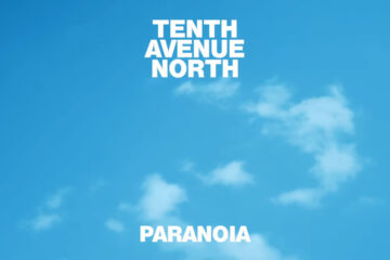 Audio: Paranoia - Tenth Avenue North - New Album No Shame Out 8/2