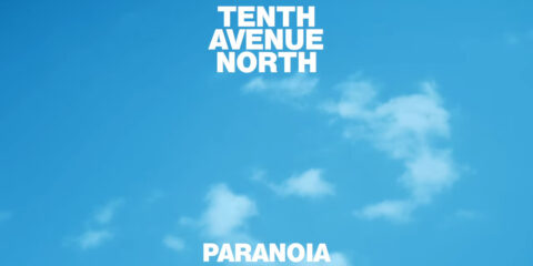 Audio: Paranoia - Tenth Avenue North - New Album No Shame Out 8/2