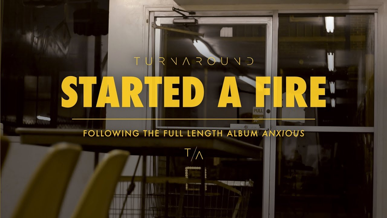Video: TurnAround - Started A Fire