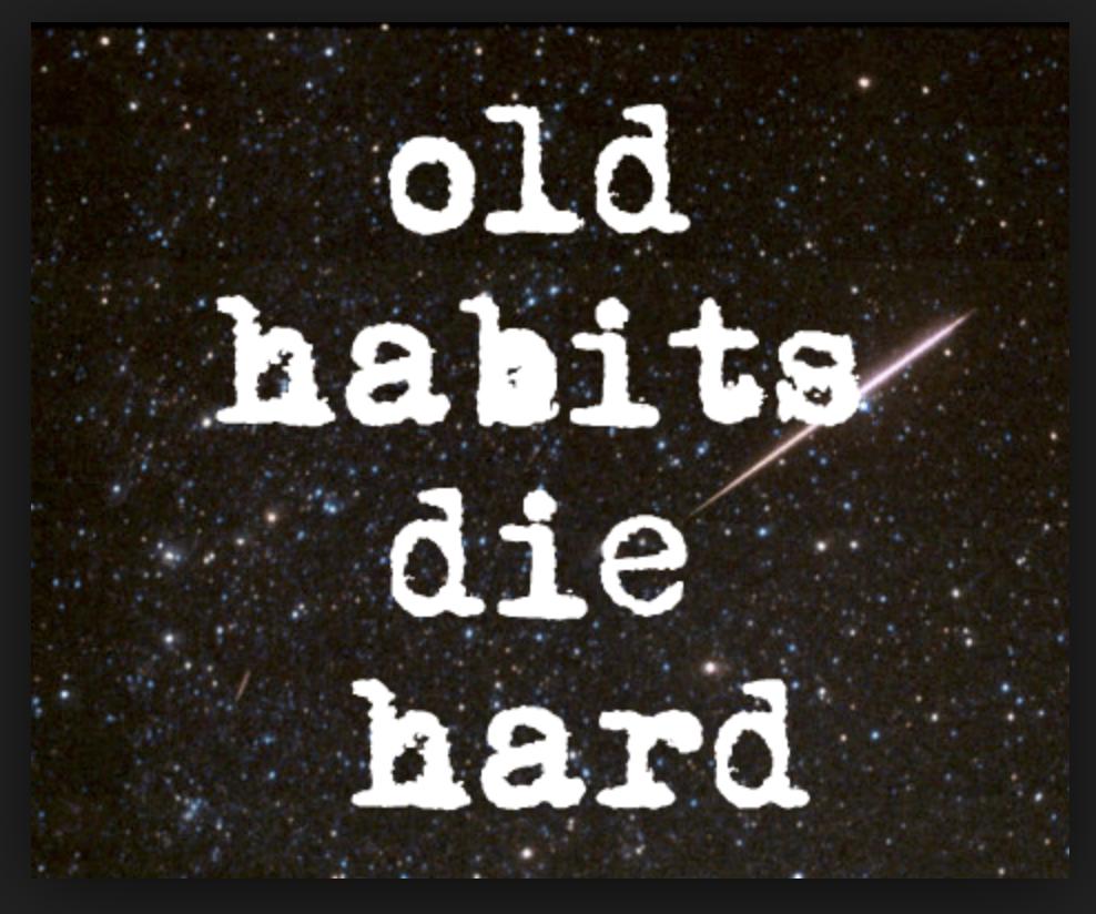 Old Habits Die Hard