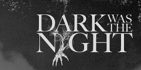 """""""Dark Was The Night"""" Review"""