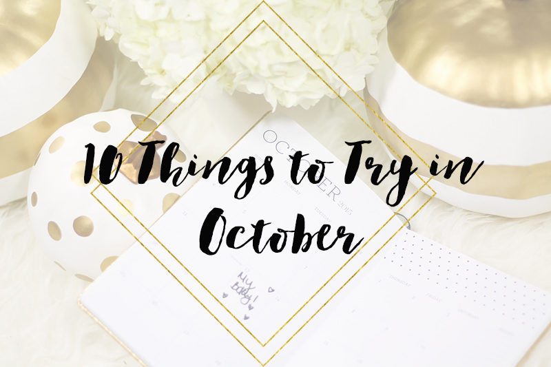 10 things to try in October from the fashion, beauty and lifestyle world.