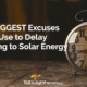 The 7 Biggest Excuses People Use to Delay Switching to Solar Energy