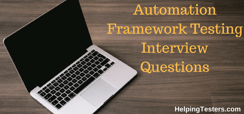 Automation Framework Software Testing Interview Questions, Automation Framework