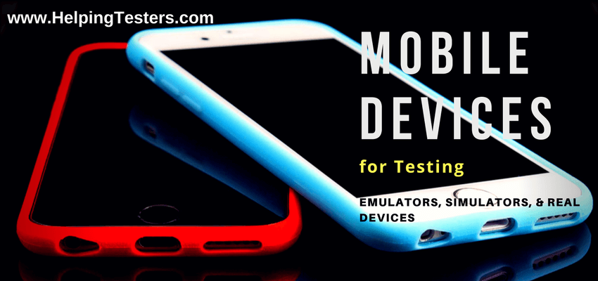 mobile devices for testing, different types of mobile devices for testing, emulators vs simulators vs real devices, emulators vs simulators, difference between emulators and simulators, difference between emulator and simulator, Mobile devices, cloud based mobile testing, cloud-based mobile testing