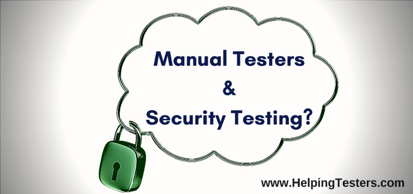 Security Testing, security testing by manual tester, manual tester to perform security testing, how to carry out security testing in simple ways, methods to perform security testing, manual testing can cover security testing